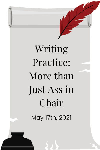 """Featured Image with the title of the post, """"Writing Practice: More Than Just Ass in Chair"""" on a scroll bordered by a feathered quill and ink"""